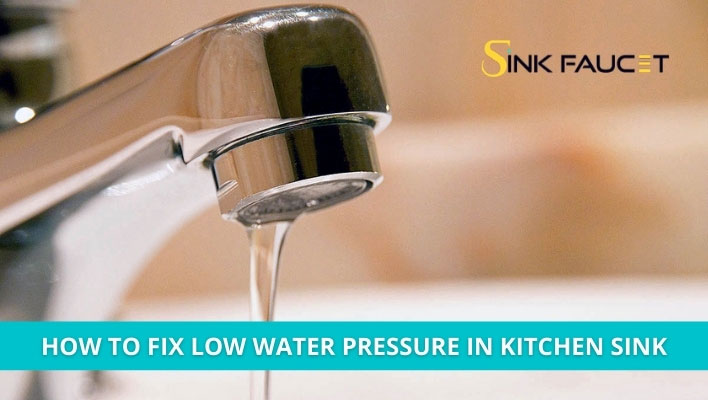 How to Fix Low Water Pressure In Kitchen Sink